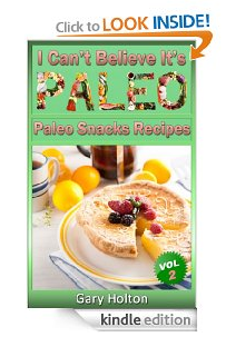 I Can't Believe It's Paleo Snack Cookbook