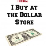 Ten Things I Buy at the Dollar Store – And Why!