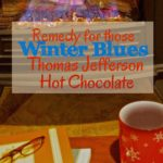 Remedy for Those Winter Blues: Thomas Jefferson Hot Chocolate Recipe